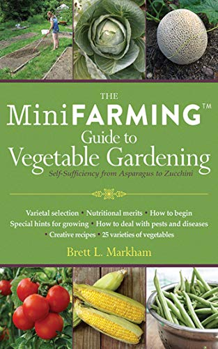 (Mini Farming Guide to Vegetable Gardening: Self-Sufficiency from Asparagus to Zucchini (Mini Farming Guides))