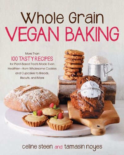 Whole Grain Vegan Baking by Celine Steen, Tamasin Noyes