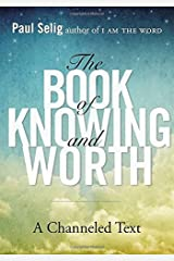 Book Of Knowing And Worth: A Channeled Text by Paul Selig (1-Dec-2013) Paperback Paperback