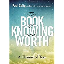 Book Of Knowing And Worth: A Channeled Text by Paul Selig (1-Dec-2013) Paperback