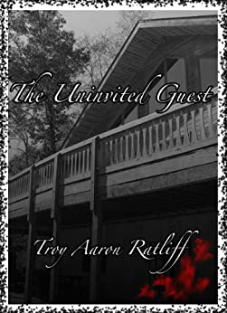 The Uninvited Guest by [Ratliff, Troy Aaron]