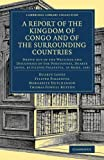 img - for A Report of the Kingdom of Congo and of the Surrounding Countries: Drawn Out of the Writings and Discourses of the Portuguese, Duarte Lopez, by ... Library Collection - African Studies) book / textbook / text book