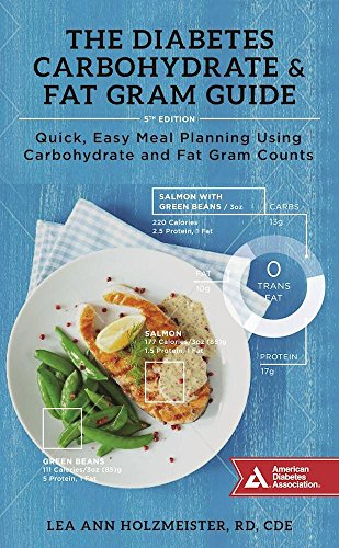 The Diabetes Carbohydrate & Fat Gram Guide: Quick, Easy Meal Planning Using Carbohydrate and Fat Gram Counts by R.D. Lea Ann Holzmeister R.D.