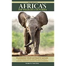 Africa's Top Wildlife Countries: Safari Planning Guide to Botswana, Kenya, Namibia, South Africa, Rwanda, Tanzania, Uganda, Zambia and Zimbabwe