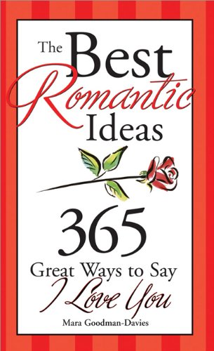 The Best Romantic Ideas: 365 Great Ways to Say I Love You