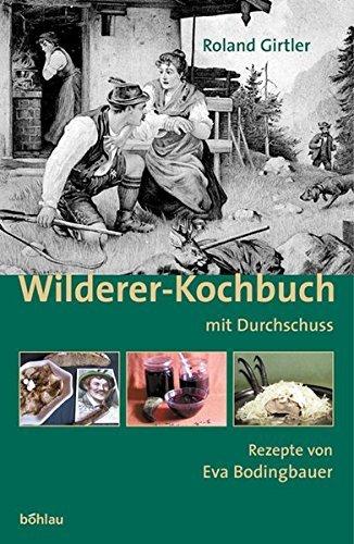 Wilderer-Kochbuch: Mit Durchschuss by Roland Girtler (2004-10-01)