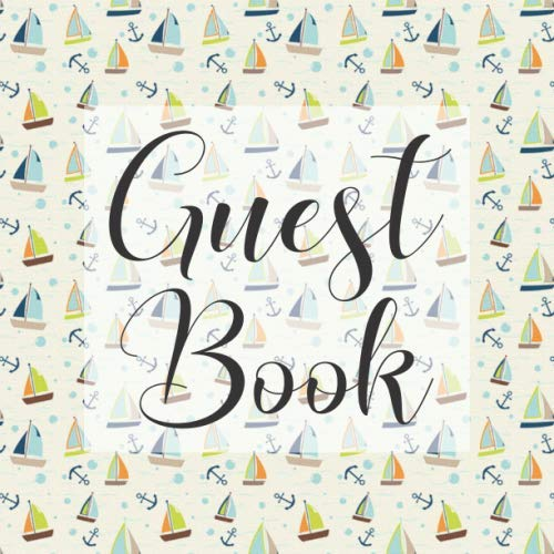 Guest Book: Sail Away Boat Nautical - Signing Guestbook Gift Log Photo Space Book for Birthday Party Celebration Anniversary Baby Bridal Shower ... Keepsake to Write Special Memories In -