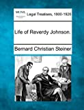 Life of Reverdy Johnson, Bernard Christian Steiner, 1240028792