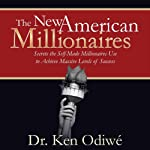 The New American Millionaires: Secrets the Self-Made Millionaires Use to Achieve Massive Levels of Success   Ken Odiwe