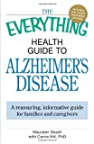 The Everything Health Guide to Alzheimer's Disease, Maureen Dezell and Carrie Hill, 1605501247