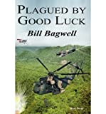 img - for { [ PLAGUED BY GOOD LUCK ] } Bagwell, Bill ( AUTHOR ) Mar-01-2012 Paperback book / textbook / text book