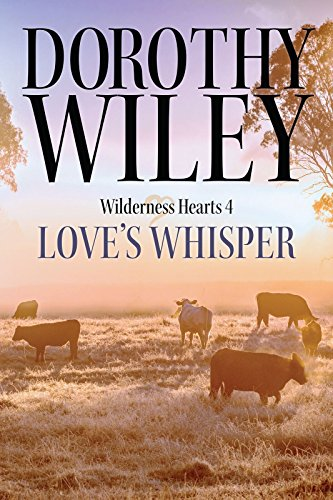 LOVE'S WHISPER: An American Historical Romance (Wilderness Hearts Historical Romances Book 4)