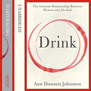 Drink: The Intimate Relationship Between Women and Alcohol Audiobook