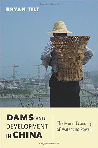 Dams and Development in China: The Moral Economy of Water and Power (Contemporary Asia in the World) from Columbia University Press