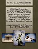 img - for ACME Fast Freight, Inc., Merchant Shippers Association, Inc., et al., Appellants, v. United States of America, Interstate Commerce Commission and ... of Record with Supporting Pleadings book / textbook / text book