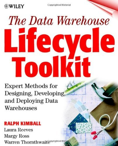 The Data Warehouse Lifecycle Toolkit: Tools and Techniques for Designing, Developing and Deploying Data Marts and Data Warehouses by Ralph Kimball (10-Sep-1998) Paperback (The Data Warehouse Lifecycle Toolkit 2nd Edition)