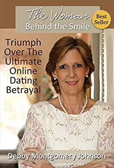 The Woman Behind the Smile: Triumph Over the Ultimate Online Dating Betrayal by [Johnson, Debby Montgomery]