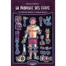 La fabrique des corps : Des premières prothèses à l'humain augmenté (Octopus) (French Edition)