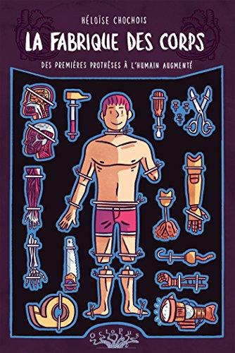 la fabrique des corps des premieres protheses a lhumain augmente octopus french edition