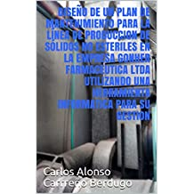 DISEÑO  DE UN PLAN DE MANTENIMIENTO PARA LA LÍNEA DE PRODUCCIÓN DE SÓLIDOS NO ESTERILES  UTILIZANDO UNA HERRAMIENTA INFORMATICA PARA SU GESTION (1) (Spanish Edition)