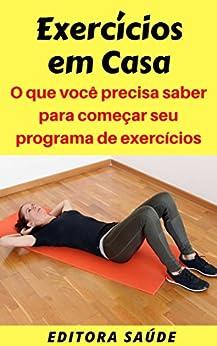 Exercícios em Casa: O que você precisa saber para começar seu programa de exercícios por [Saúde, Editora]