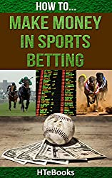 How To Make Money In Sports Betting (How To eBooks Book 19) (English Edition)