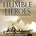 Humble Heroes: How the USS Nashville CL43 Fought WWII Audiobook by Steven George Bustin Narrated by Mike Ortego