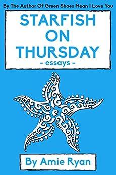 Starfish On Thursday: essays by [Ryan, Amie]