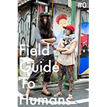 Field Guide To Humans #0 -Tokyo Street Fashion- (Japanese Edition)