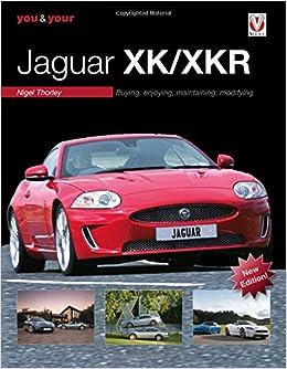 You & Your Jaguar XK/XKR: Buying, Enjoying, Maintaining