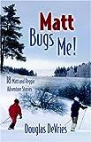 Matt Bugs Me, Douglas Devries, 1414104510