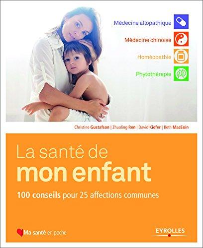 La santé de mon enfant: 100 conseils pour 25 affections communes.
