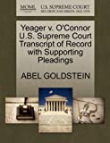 Yeager V. o'Connor U. S. Supreme Court Transcript of Record with Supporting Pleadings, Abel Goldstein, 1270590081