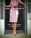 Sew Serendipity: Fresh + Pretty Designs to Make and Wear