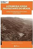 A Primeira Igreja Protestante do Brasil. Igreja Reformada Potiguara. 1625-1692