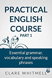 Practical English Course (Part 1) - Essential grammar, vocabulary and speaking phrases (English Edition)