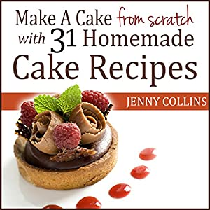Make a Cake from Scratch with 31 Homemade Cake Recipes! Audiobook