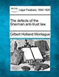 The defects of the Sherman anti-trust Law, Gilbert Holland Montague, 1240119909