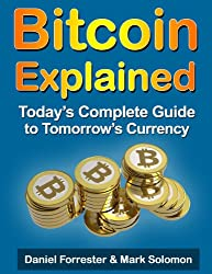 Bitcoin Explained: Today's Complete Guide to Tomorrow's Currency (English Edition)
