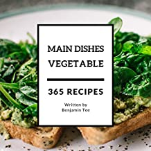Vegetable Main Dishes 365: Enjoy 365 Days With Amazing Vegetable Main Dish Recipes In Your Own Vegetable Main Dish Cookbook! (Vegetable Spiralizer Cookbook, Southern Vegetables Cookbook) [Book 1]