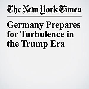 Germany Prepares for Turbulence in the Trump Era