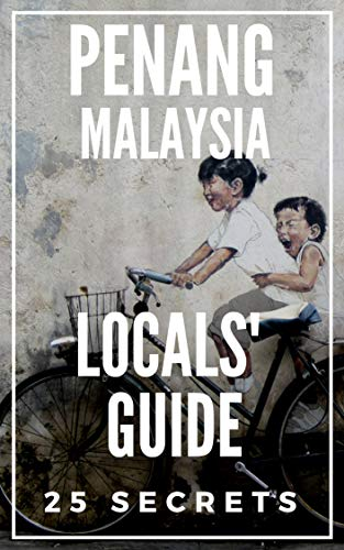 Penang 25 Secrets - The Locals Travel Guide For Your Trip to Penang & George Town   2019 ( Malaysia )