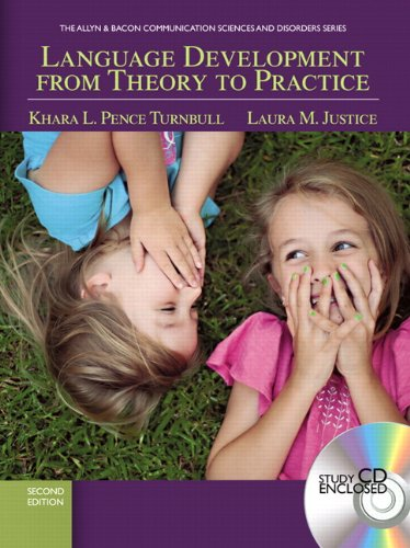 Language Development From Theory to Practice (2nd Edition) (Communication Sciences and Disorders) by Turnbull, Khara L. Pence/ Justice, Laura M.