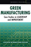 Green Manufacturing: Case Studies in Leadership and Improvement (Enterprise Excellence)