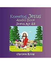 Knowing Jesus: Jesus, My All (Knowing God, Jesus, and Holy Spirit Teaching Series, Book 2)