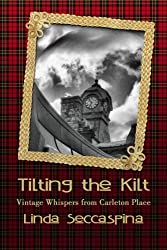 Tilting The Kilt - Vintage Whispers from Carleton Place