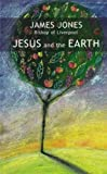 Jesus and the Earth, James Jones, 0281056234