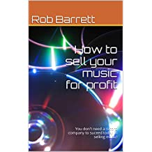 How to sell your music for profit: You don't need a record company to succeed in selling music!