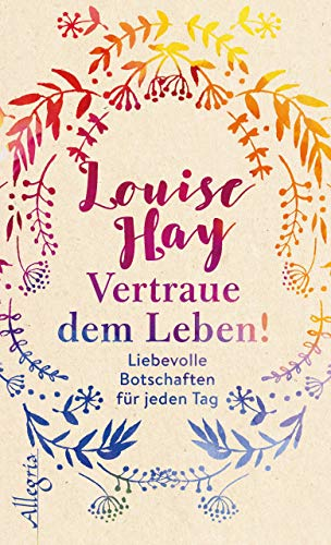 Vertraue dem Leben!: Liebevolle Botschaften für jeden Tag (German Edition)