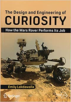 The Design and Engineering of Curiosity: How the Mars Rover Performs Its Job (Springer Praxis Books)
